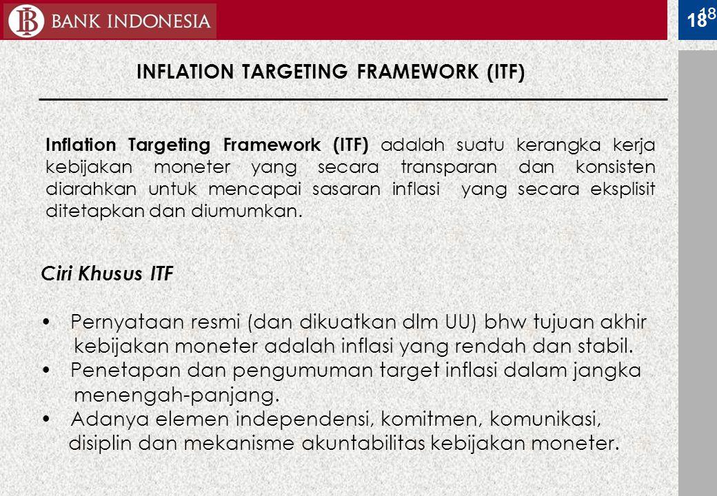 18 Inflation Targeting Framework (ITF) adalah suatu kerangka kerja kebijakan moneter yang secara transparan dan konsisten diarahkan untuk mencapai sas