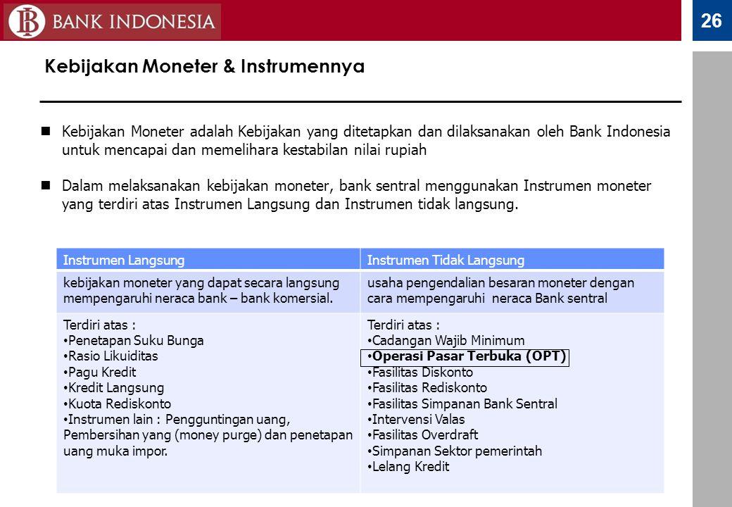 26 Kebijakan Moneter & Instrumennya Kebijakan Moneter adalah Kebijakan yang ditetapkan dan dilaksanakan oleh Bank Indonesia untuk mencapai dan memelih