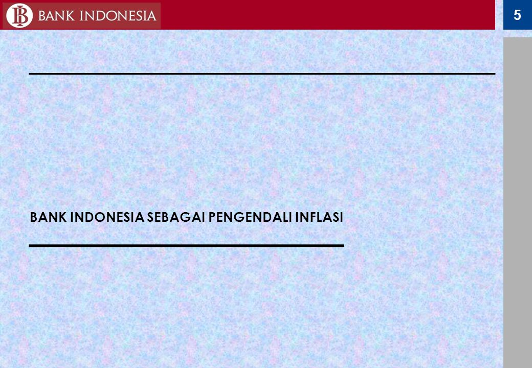 5 BANK INDONESIA SEBAGAI PENGENDALI INFLASI