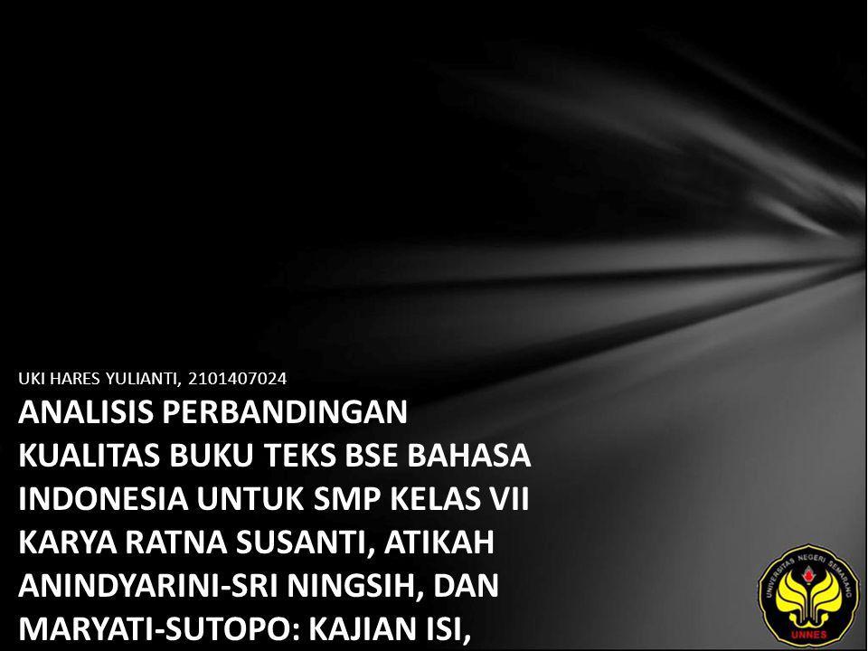 UKI HARES YULIANTI, 2101407024 ANALISIS PERBANDINGAN KUALITAS BUKU TEKS BSE BAHASA INDONESIA UNTUK SMP KELAS VII KARYA RATNA SUSANTI, ATIKAH ANINDYARINI-SRI NINGSIH, DAN MARYATI-SUTOPO: KAJIAN ISI, PENYAJIAN, DAN BAHASA