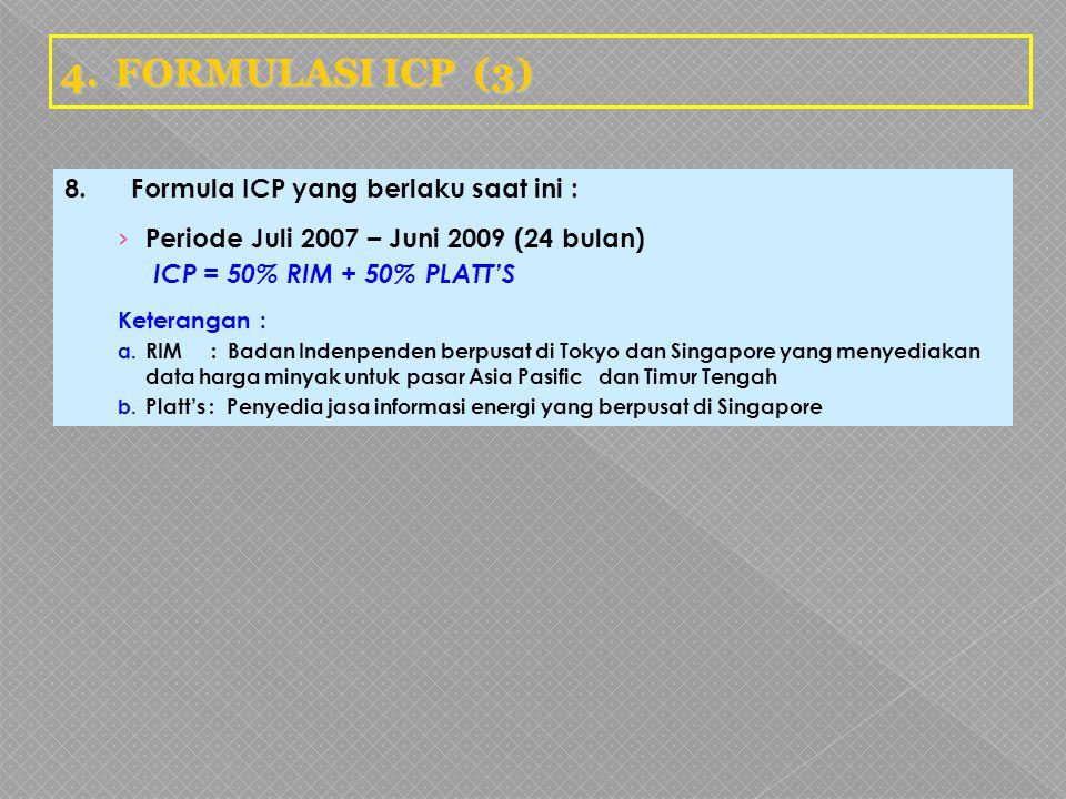 8.Formula ICP yang berlaku saat ini : › Periode Juli 2007 – Juni 2009 (24 bulan) ICP = 50% RIM + 50% PLATT'S Keterangan : a. RIM : Badan Indenpenden b