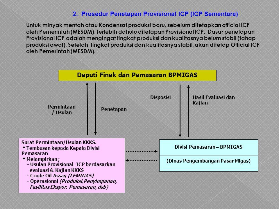 2. Prosedur Penetapan Provisional ICP (ICP Sementara) Untuk minyak mentah atau Kondensat produksi baru, sebelum ditetapkan official ICP oleh Pemerinta