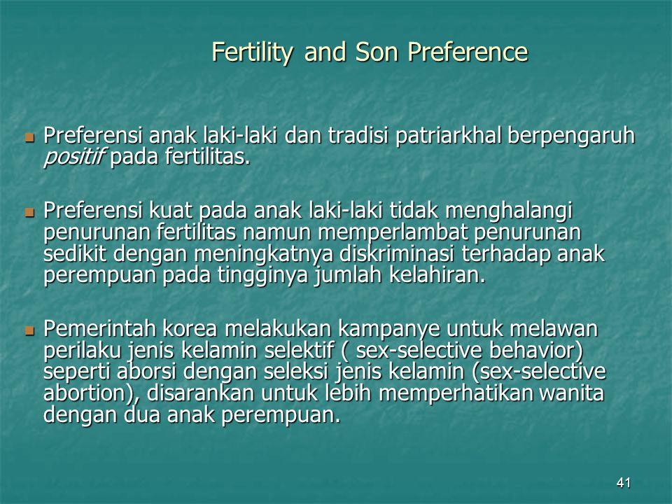 41 Fertility and Son Preference Preferensi anak laki-laki dan tradisi patriarkhal berpengaruh positif pada fertilitas. Preferensi anak laki-laki dan t