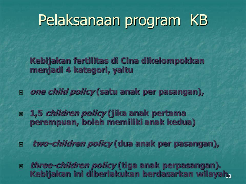 58 Kebijakan fertilitas di Cina dikelompokkan menjadi 4 kategori, yaitu  one child policy (satu anak per pasangan),  1,5 children policy (jika anak