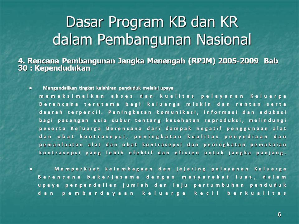 6 Dasar Program KB dan KR dalam Pembangunan Nasional 4. Rencana Pembangunan Jangka Menengah (RPJM) 2005-2009 Bab 30 : Kependudukan ● Mengendalikan tin