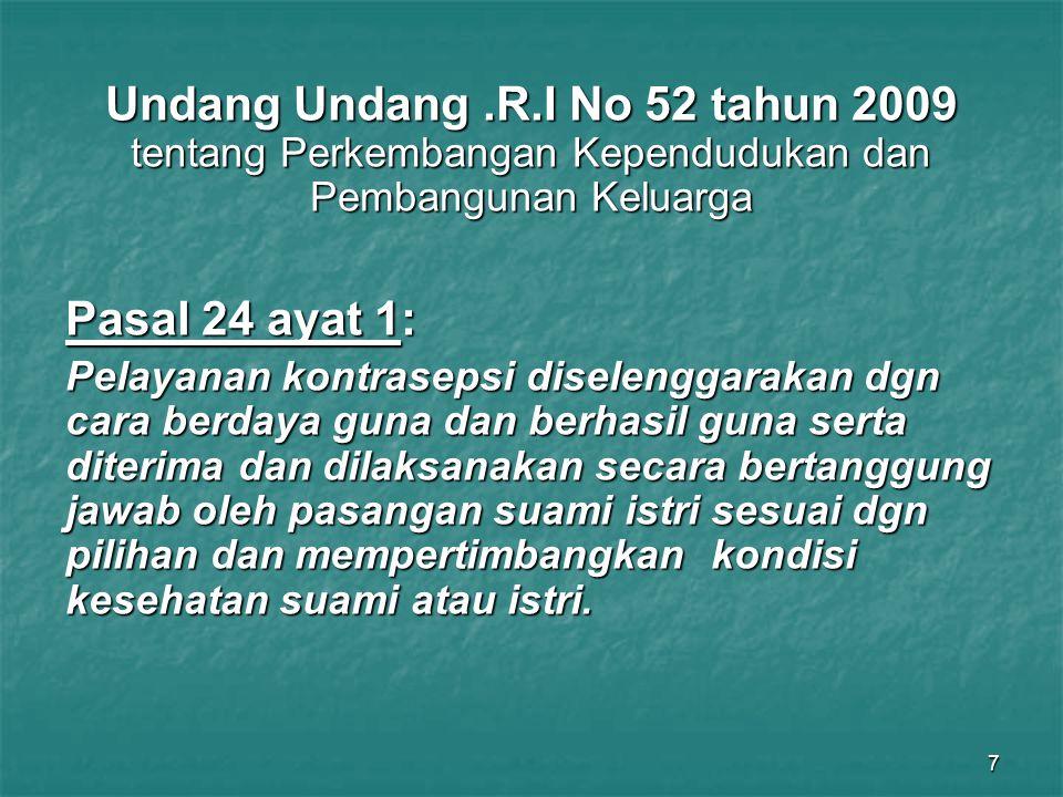 7 Undang Undang.R.I No 52 tahun 2009 tentang Perkembangan Kependudukan dan Pembangunan Keluarga Pasal 24 ayat 1: Pelayanan kontrasepsi diselenggarakan