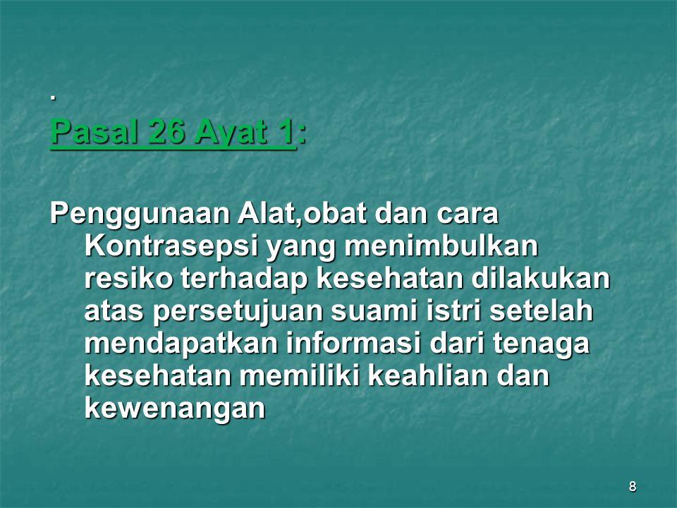 8. Pasal 26 Ayat 1: Penggunaan Alat,obat dan cara Kontrasepsi yang menimbulkan resiko terhadap kesehatan dilakukan atas persetujuan suami istri setela