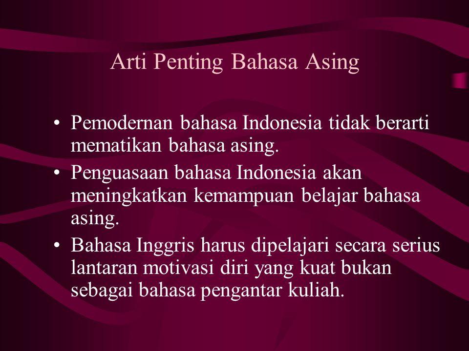 Arti Penting Bahasa Asing Pemodernan bahasa Indonesia tidak berarti mematikan bahasa asing.
