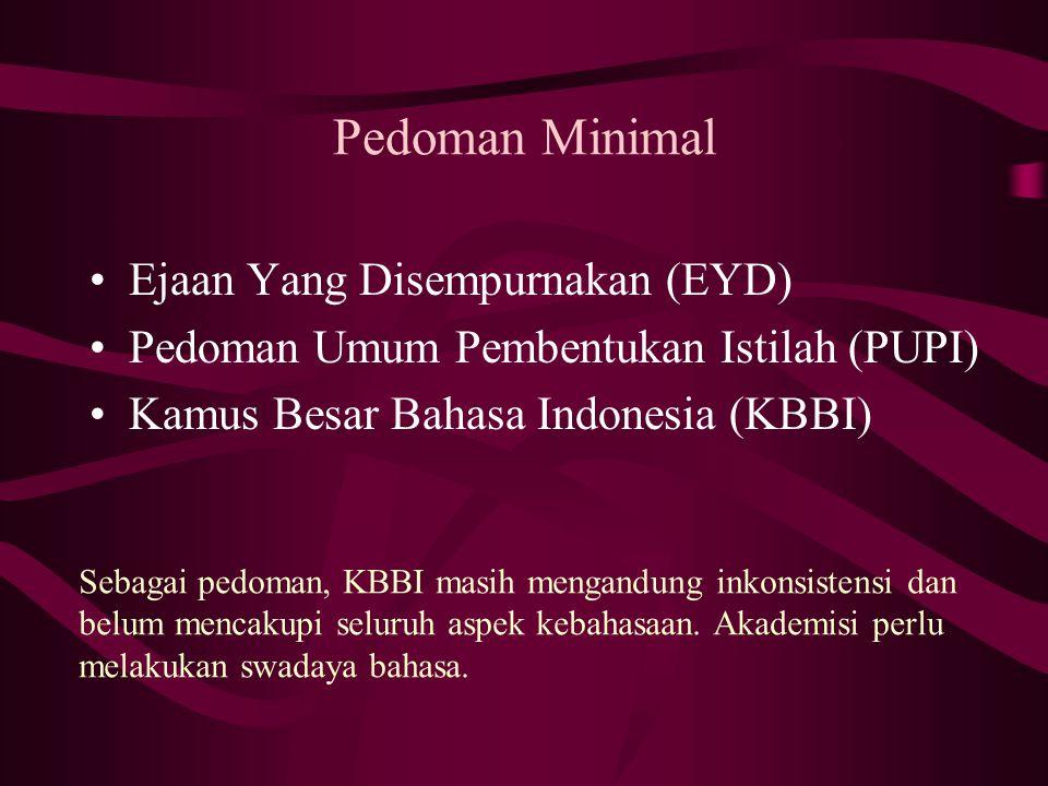 Pedoman Minimal Ejaan Yang Disempurnakan (EYD) Pedoman Umum Pembentukan Istilah (PUPI) Kamus Besar Bahasa Indonesia (KBBI) Sebagai pedoman, KBBI masih mengandung inkonsistensi dan belum mencakupi seluruh aspek kebahasaan.