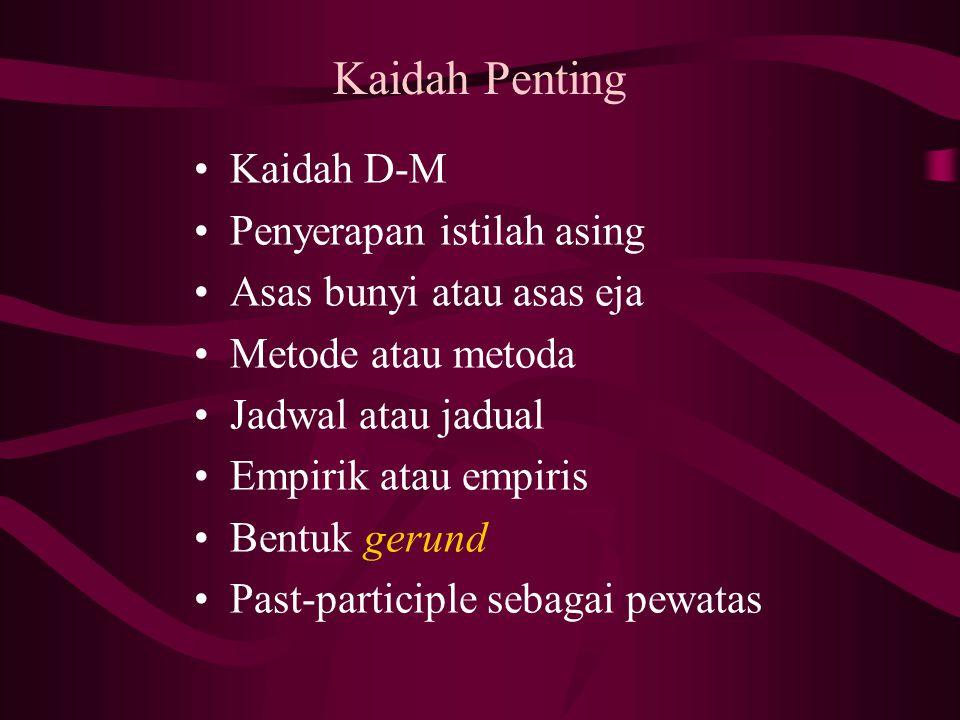Kaidah Penting Kaidah D-M Penyerapan istilah asing Asas bunyi atau asas eja Metode atau metoda Jadwal atau jadual Empirik atau empiris Bentuk gerund Past-participle sebagai pewatas