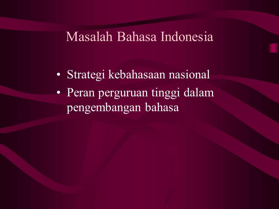 Masalah Bahasa Indonesia Strategi kebahasaan nasional Peran perguruan tinggi dalam pengembangan bahasa