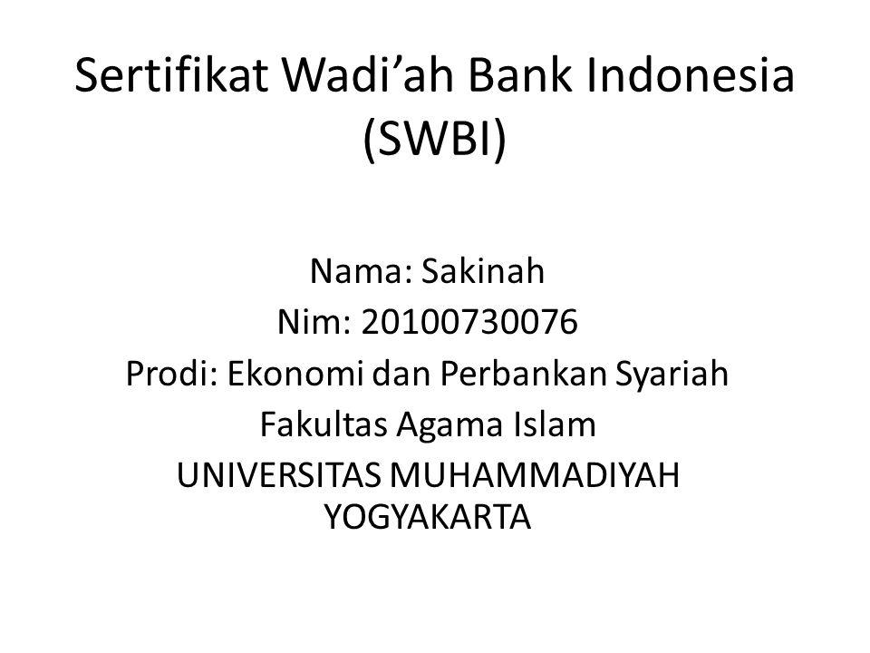 Sertifikat Wadi'ah Bank Indonesia (SWBI) Nama: Sakinah Nim: 20100730076 Prodi: Ekonomi dan Perbankan Syariah Fakultas Agama Islam UNIVERSITAS MUHAMMAD