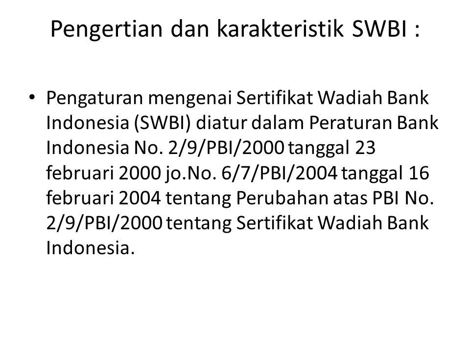 Pengertian dan karakteristik SWBI : Pengaturan mengenai Sertifikat Wadiah Bank Indonesia (SWBI) diatur dalam Peraturan Bank Indonesia No. 2/9/PBI/2000