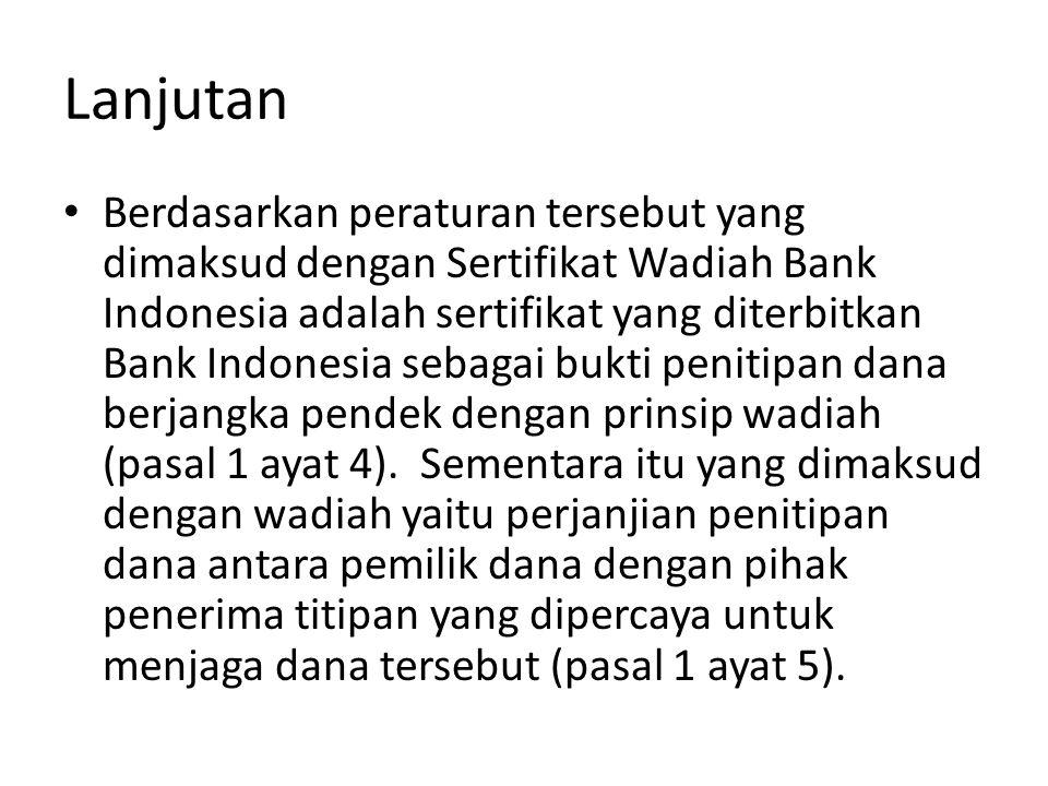 Lanjutan Berdasarkan peraturan tersebut yang dimaksud dengan Sertifikat Wadiah Bank Indonesia adalah sertifikat yang diterbitkan Bank Indonesia sebaga