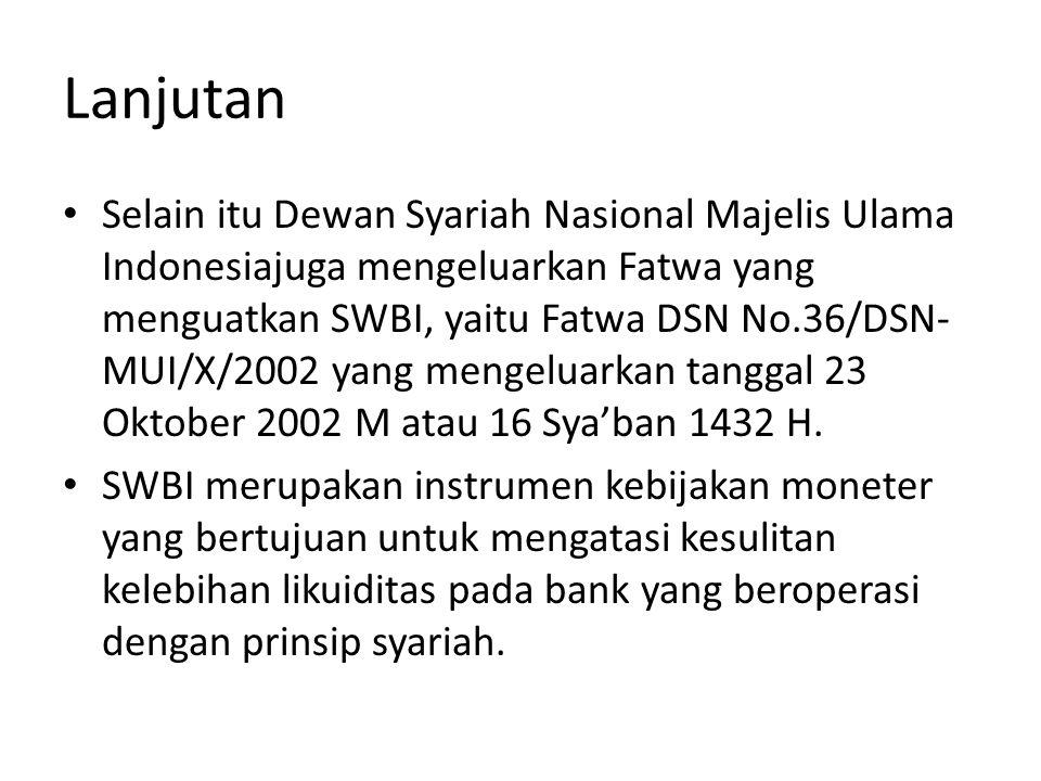 Lanjutan Selain itu Dewan Syariah Nasional Majelis Ulama Indonesiajuga mengeluarkan Fatwa yang menguatkan SWBI, yaitu Fatwa DSN No.36/DSN- MUI/X/2002