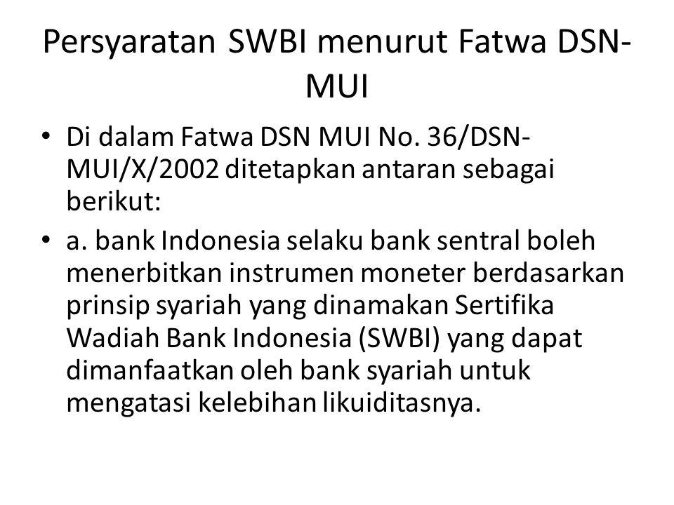Persyaratan SWBI menurut Fatwa DSN- MUI Di dalam Fatwa DSN MUI No. 36/DSN- MUI/X/2002 ditetapkan antaran sebagai berikut: a. bank Indonesia selaku ban