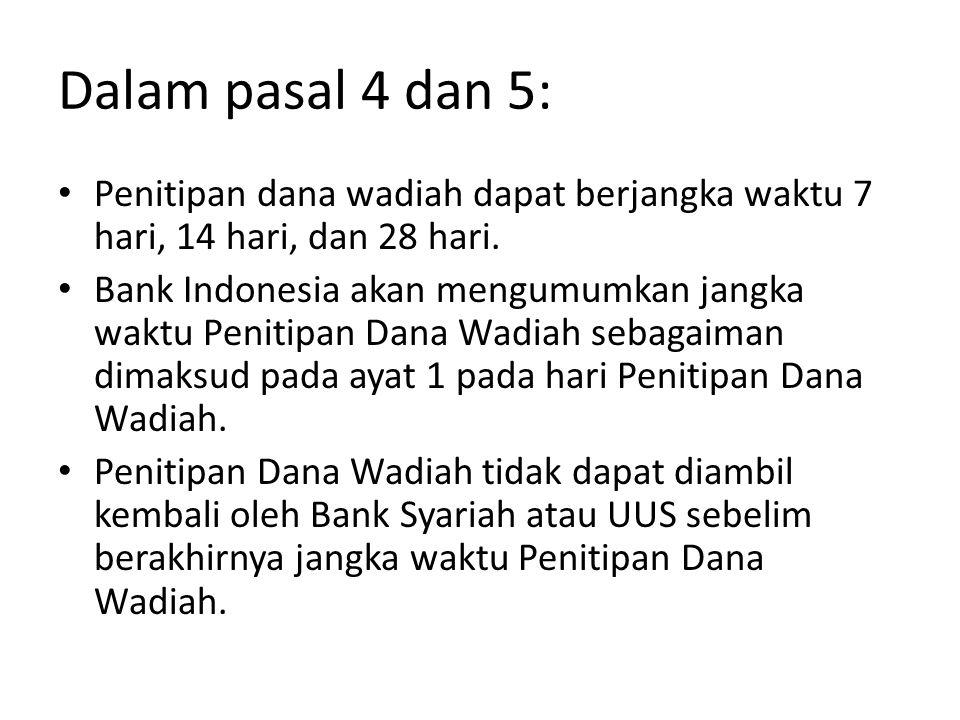 Dalam pasal 4 dan 5: Penitipan dana wadiah dapat berjangka waktu 7 hari, 14 hari, dan 28 hari. Bank Indonesia akan mengumumkan jangka waktu Penitipan