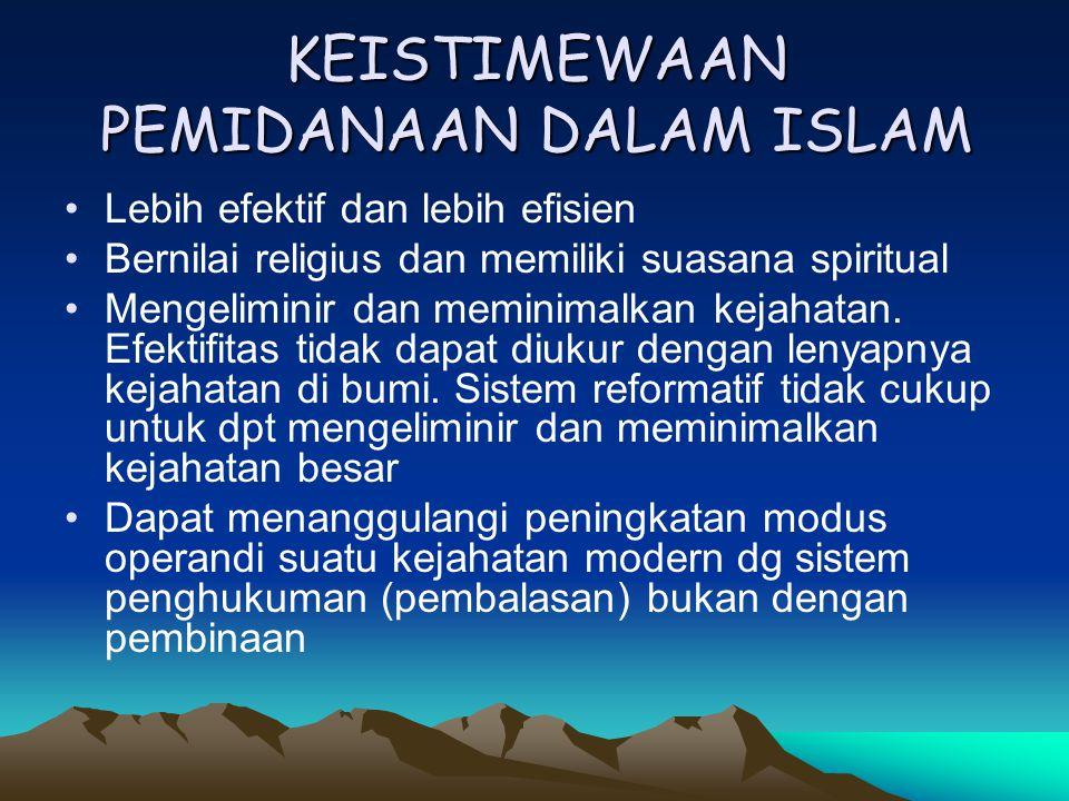 KEISTIMEWAAN PEMIDANAAN DALAM ISLAM Lebih efektif dan lebih efisien Bernilai religius dan memiliki suasana spiritual Mengeliminir dan meminimalkan kejahatan.