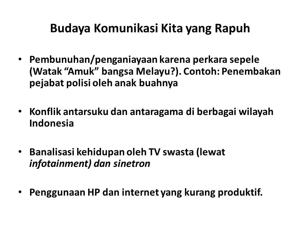 "Budaya Komunikasi Kita yang Rapuh Pembunuhan/penganiayaan karena perkara sepele (Watak ""Amuk"" bangsa Melayu?). Contoh: Penembakan pejabat polisi oleh"