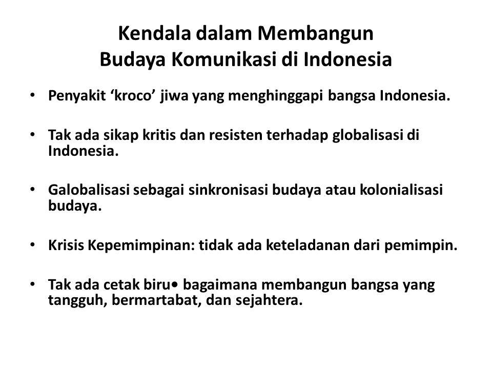 Kendala dalam Membangun Budaya Komunikasi di Indonesia Penyakit 'kroco' jiwa yang menghinggapi bangsa Indonesia. Tak ada sikap kritis dan resisten ter