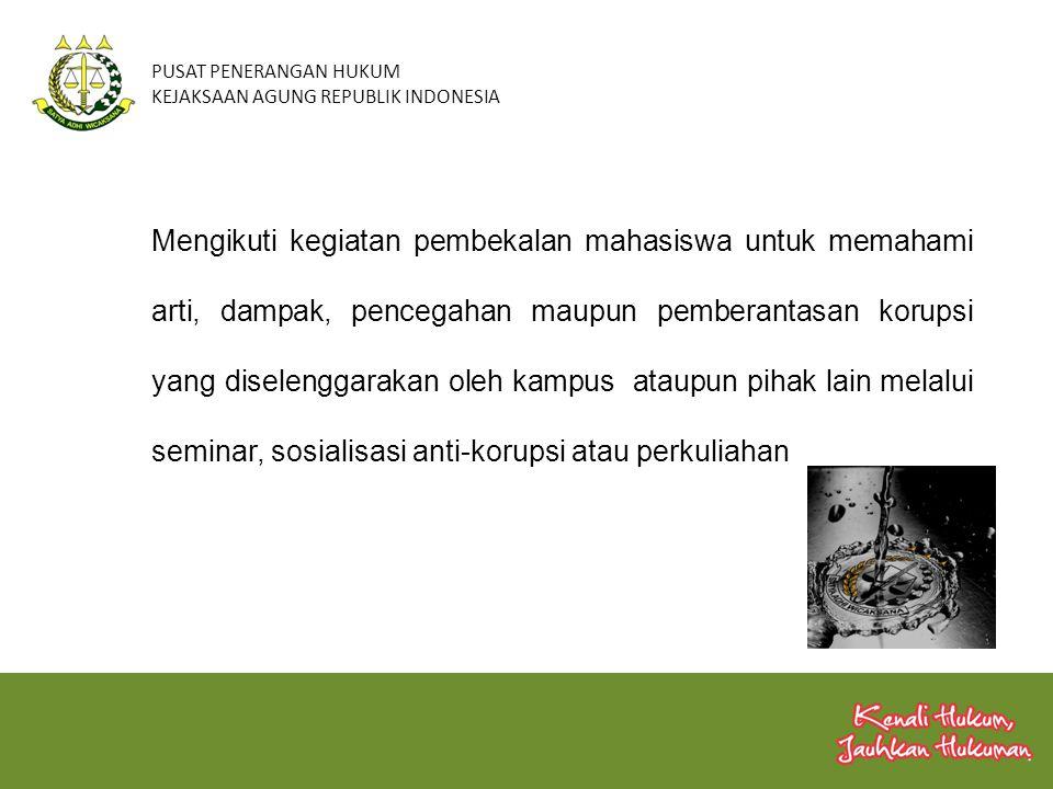 PUSAT PENERANGAN HUKUM KEJAKSAAN AGUNG REPUBLIK INDONESIA Mengikuti kegiatan pembekalan mahasiswa untuk memahami arti, dampak, pencegahan maupun pembe