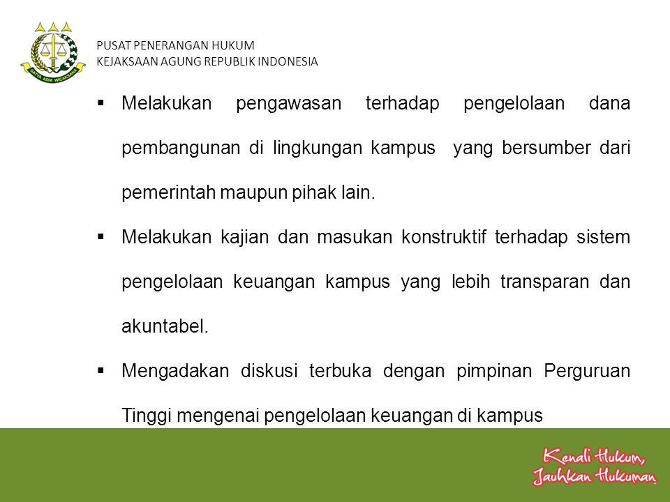 PUSAT PENERANGAN HUKUM KEJAKSAAN AGUNG REPUBLIK INDONESIA  Melakukan pengawasan terhadap pengelolaan dana pembangunan di lingkungan kampus yang bersu