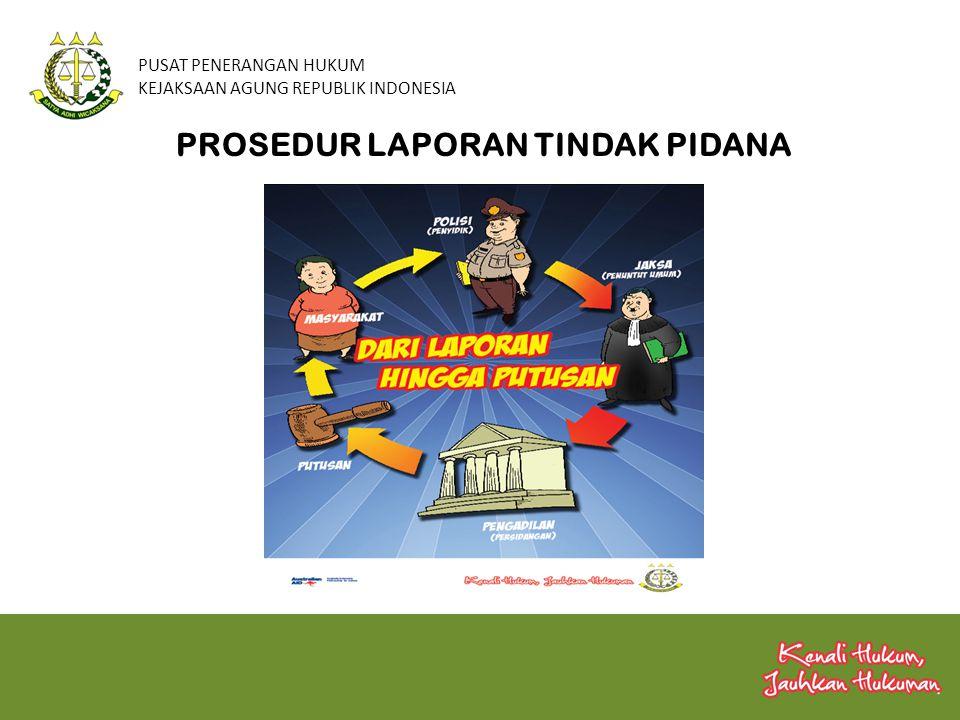 PUSAT PENERANGAN HUKUM KEJAKSAAN AGUNG REPUBLIK INDONESIA PROSEDUR LAPORAN TINDAK PIDANA