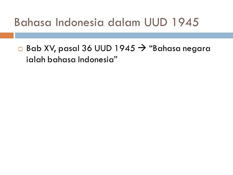 "Bahasa Indonesia dalam UUD 1945  Bab XV, pasal 36 UUD 1945  ""Bahasa negara ialah bahasa Indonesia"""