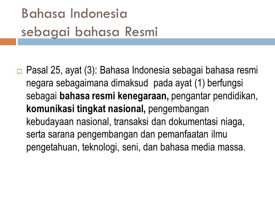 Bahasa Indonesia sebagai bahasa Resmi  Pasal 25, ayat (3): Bahasa Indonesia sebagai bahasa resmi negara sebagaimana dimaksud pada ayat (1) berfungsi