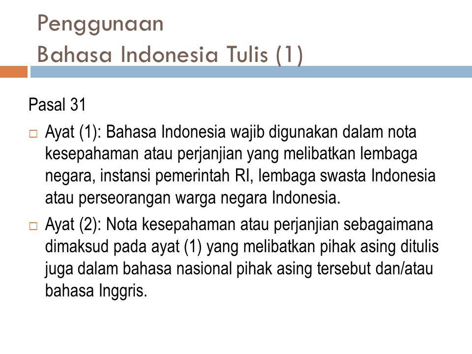Penggunaan Bahasa Indonesia Tulis (1) Pasal 31  Ayat (1): Bahasa Indonesia wajib digunakan dalam nota kesepahaman atau perjanjian yang melibatkan lem