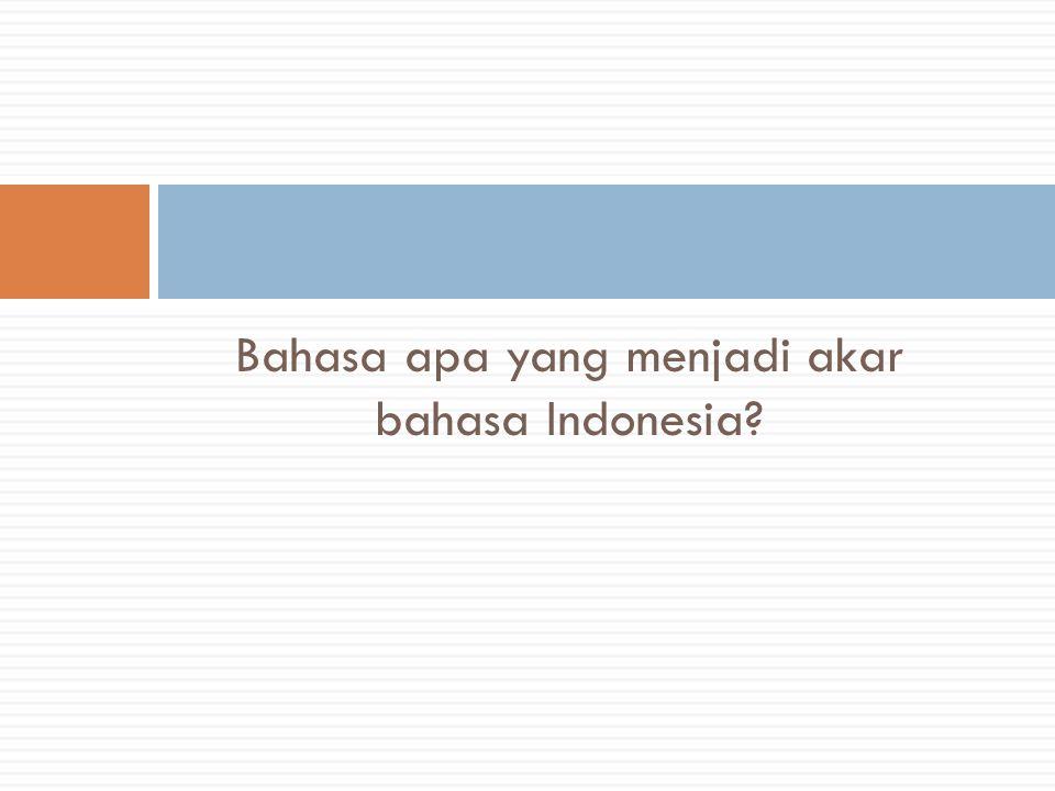 Bahasa apa yang menjadi akar bahasa Indonesia?