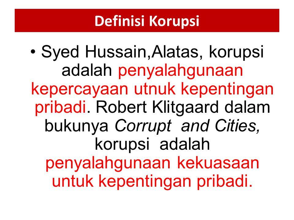 Syed Hussain Alatas dalam bukunya Corruption and the Destiniy of Asia menyatakan bahwa tindakan yang dapat dikategorikan sebagai korupsi jika memenuhi beberapa karakteristik berikut ini: (a) korupsi selalu melibatkan lebih dari satu orang; (b) korupsi secara keseluruhan melibatkan kerahasiaan, kecuali jika sudah membayar; (c) korupsi melibatkan elemen saling menguntungkan dan saling berkewajiban; (d) pihak-pihak yang melakukan korupsi biasanya bersembunyi di balik justifikasi hukum; (e) pihak-pihak yang terliabat dalam korupsi adalah pihak yang berkepentingan terhadap suatu keputusan dan dapat mempengaruhi keputusan tersebut; (f) setiap tindak korupsi melibatkan kebohongan atau kecurangan terhadap publik; (g) setiap tindak korupsi merupakan penghianatan terhadap kepercayaan; (h) melibatkan fungsi ganda yang saling bertolak belakang dari sisi pelaku; (i) melanggar norma-norma tugas dan tanggung jawab dalam aturan-aturan sipil..