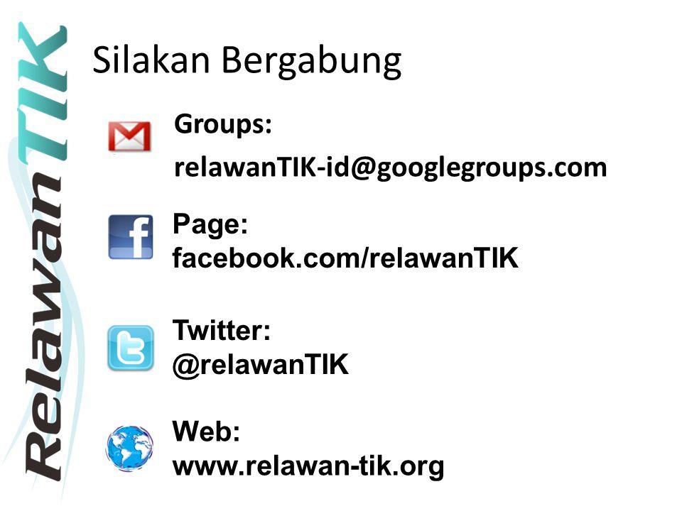 Silakan Bergabung Groups: relawanTIK-id@googlegroups.com Page: facebook.com/relawanTIK Twitter: @relawanTIK Web: www.relawan-tik.org