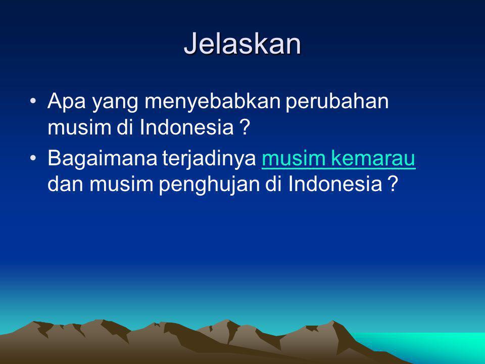 Jelaskan Apa yang menyebabkan perubahan musim di Indonesia ? Bagaimana terjadinya musim kemarau dan musim penghujan di Indonesia ?musim kemarau
