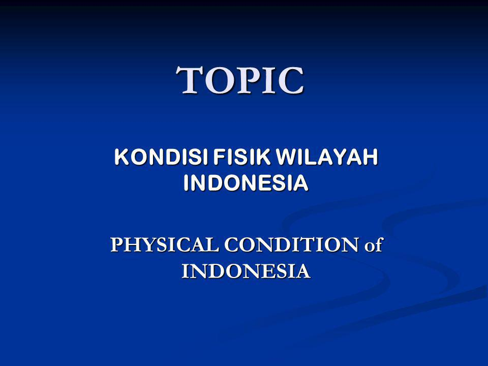 TOPIC KONDISI FISIK WILAYAH INDONESIA PHYSICAL CONDITION of INDONESIA
