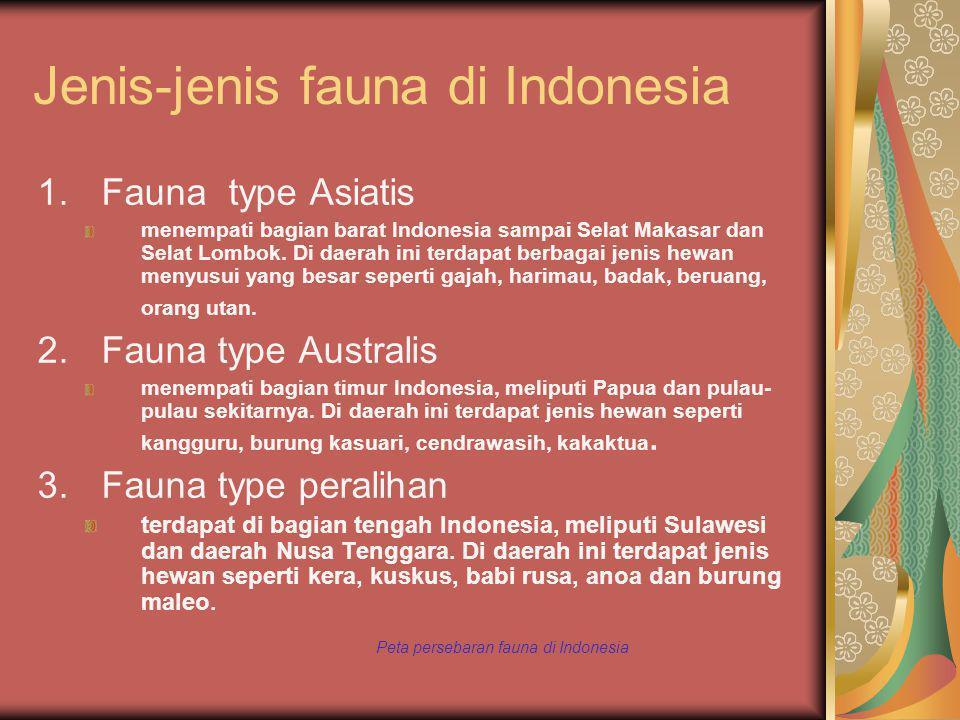 Jenis-jenis fauna di Indonesia 1.Fauna type Asiatis menempati bagian barat Indonesia sampai Selat Makasar dan Selat Lombok. Di daerah ini terdapat ber