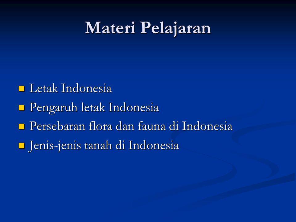 Materi Pelajaran Letak Indonesia Letak Indonesia Pengaruh letak Indonesia Pengaruh letak Indonesia Persebaran flora dan fauna di Indonesia Persebaran