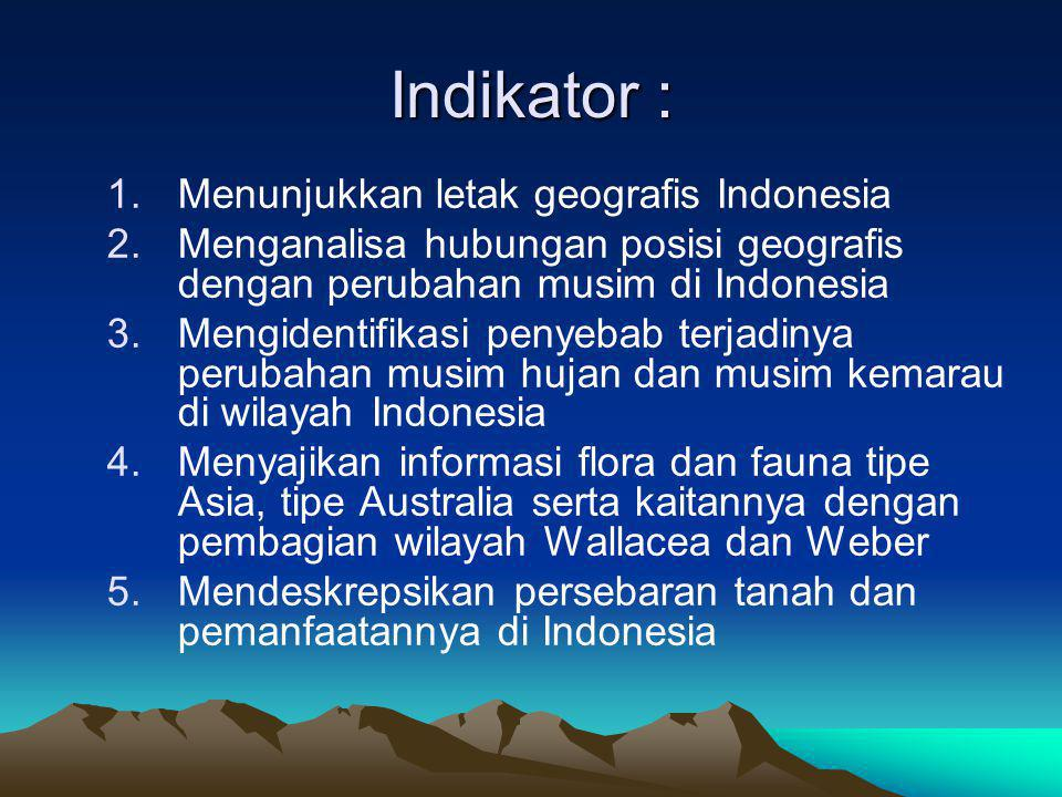 Indikator : 1.Menunjukkan letak geografis Indonesia 2.Menganalisa hubungan posisi geografis dengan perubahan musim di Indonesia 3.Mengidentifikasi pen