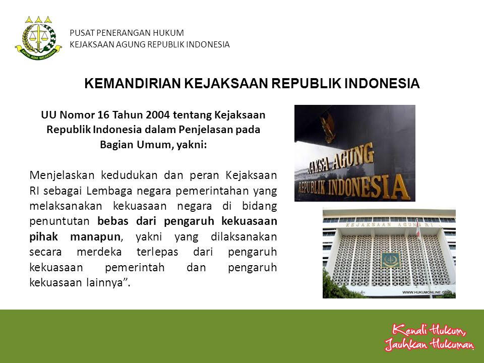 PUSAT PENERANGAN HUKUM KEJAKSAAN AGUNG REPUBLIK INDONESIA KEMANDIRIAN KEJAKSAAN REPUBLIK INDONESIA UU Nomor 16 Tahun 2004 tentang Kejaksaan Republik I