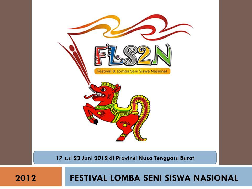2012FESTIVAL LOMBA SENI SISWA NASIONAL 17 s.d 23 Juni 2012 di Provinsi Nusa Tenggara Barat