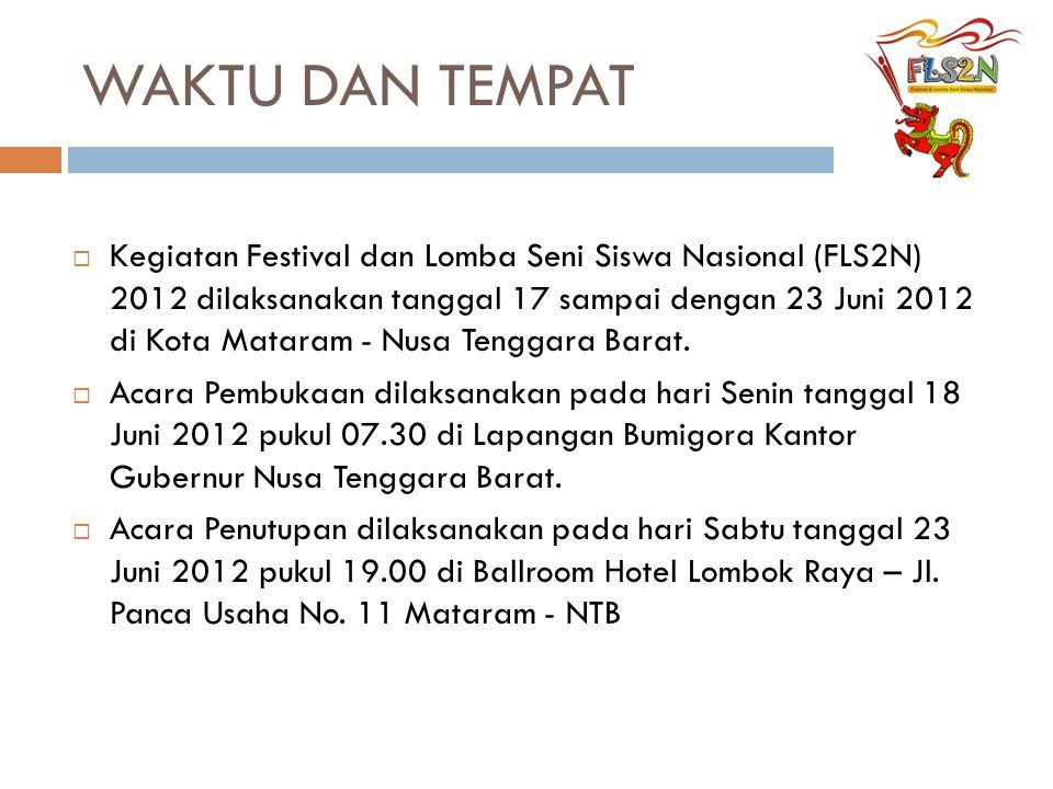 WAKTU DAN TEMPAT  Kegiatan Festival dan Lomba Seni Siswa Nasional (FLS2N) 2012 dilaksanakan tanggal 17 sampai dengan 23 Juni 2012 di Kota Mataram - N
