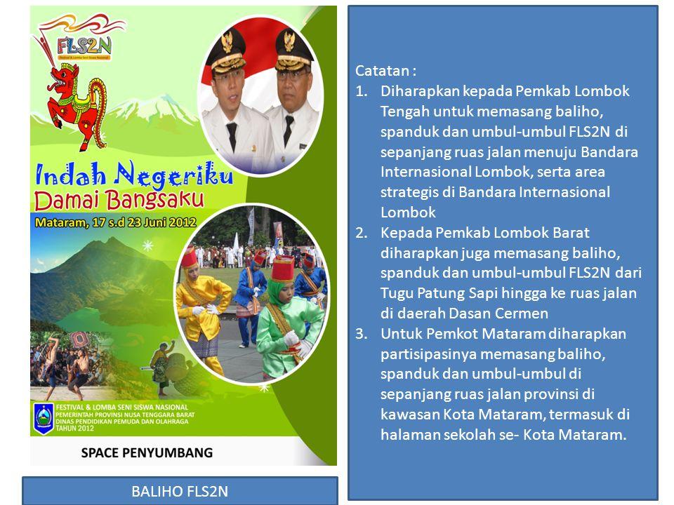 BALIHO FLS2N Catatan : 1.Diharapkan kepada Pemkab Lombok Tengah untuk memasang baliho, spanduk dan umbul-umbul FLS2N di sepanjang ruas jalan menuju Ba