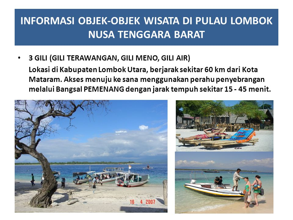 INFORMASI OBJEK-OBJEK WISATA DI PULAU LOMBOK NUSA TENGGARA BARAT 3 GILI (GILI TERAWANGAN, GILI MENO, GILI AIR) Lokasi di Kabupaten Lombok Utara, berja