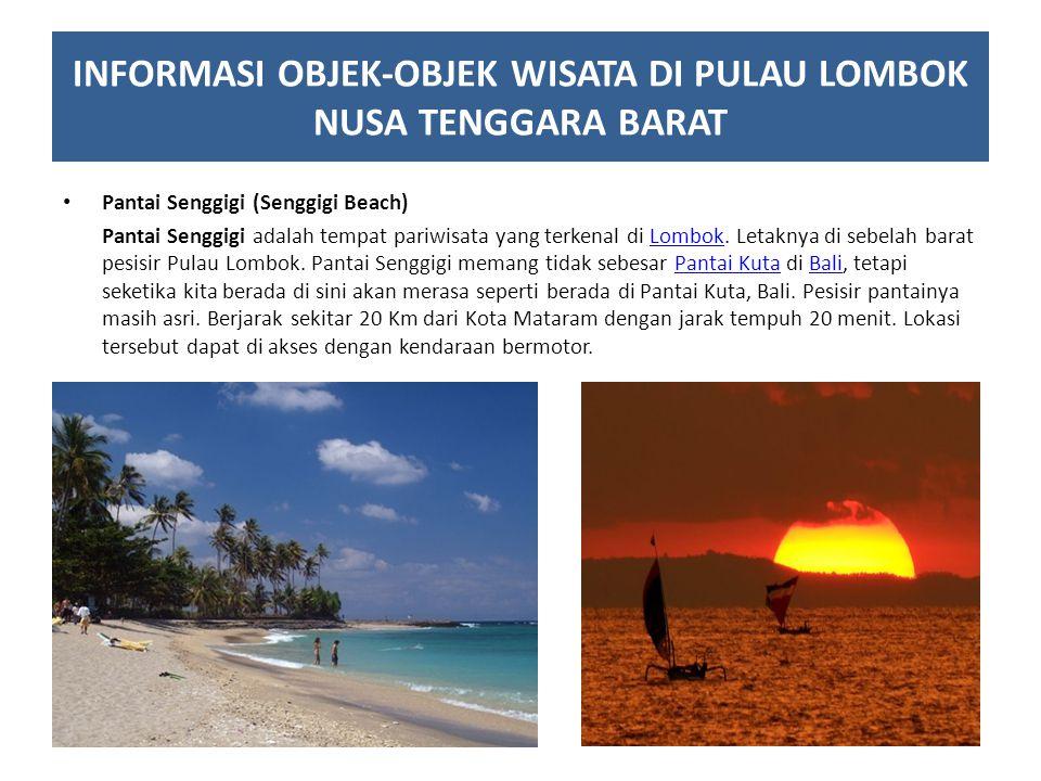 Pantai Senggigi (Senggigi Beach) Pantai Senggigi adalah tempat pariwisata yang terkenal di Lombok. Letaknya di sebelah barat pesisir Pulau Lombok. Pan