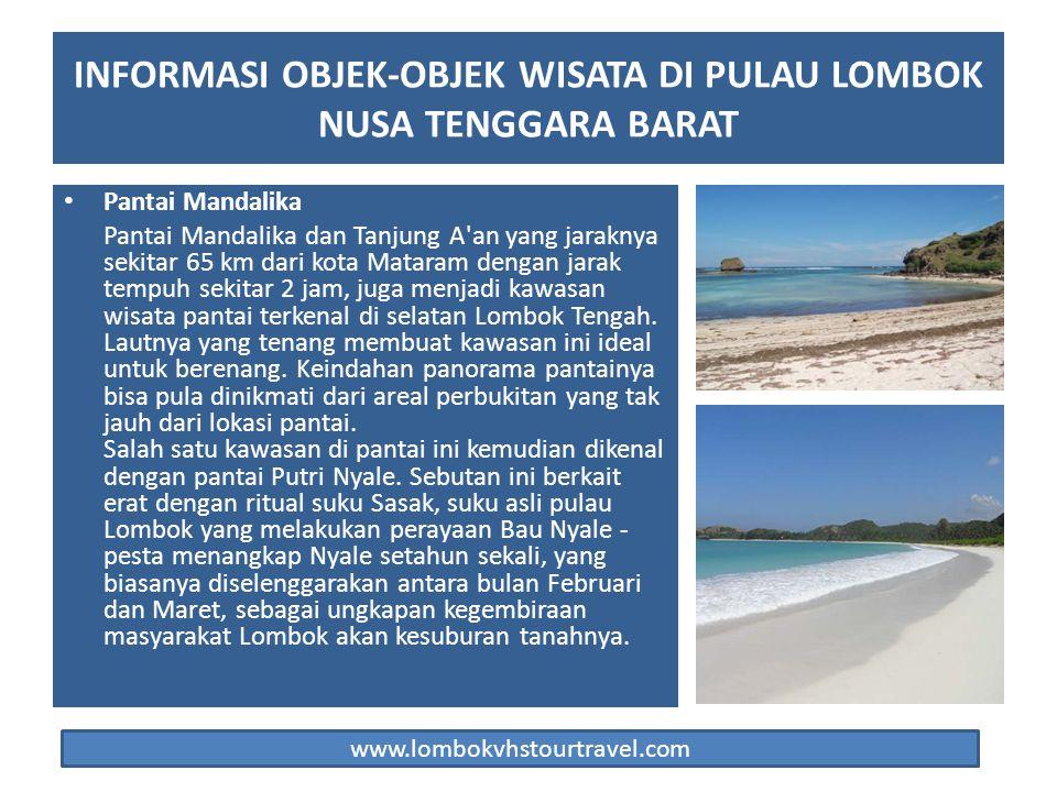 Pantai Mandalika Pantai Mandalika dan Tanjung A'an yang jaraknya sekitar 65 km dari kota Mataram dengan jarak tempuh sekitar 2 jam, juga menjadi kawas