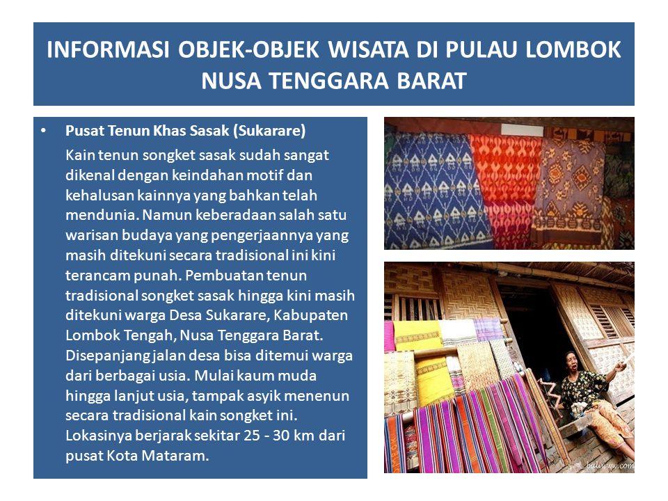 Pusat Tenun Khas Sasak (Sukarare) Kain tenun songket sasak sudah sangat dikenal dengan keindahan motif dan kehalusan kainnya yang bahkan telah menduni