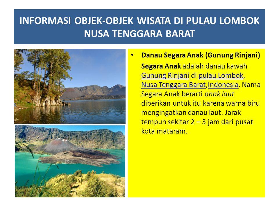 Danau Segara Anak (Gunung Rinjani) Segara Anak adalah danau kawah Gunung Rinjani di pulau Lombok, Nusa Tenggara Barat,Indonesia. Nama Segara Anak bera