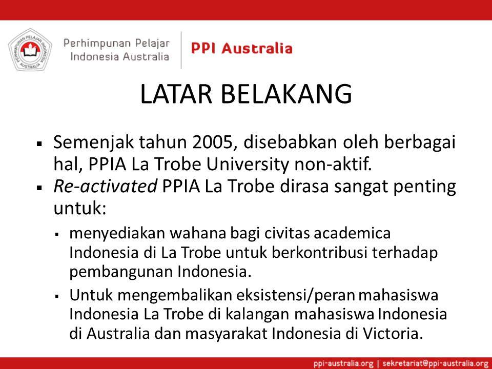 LATAR BELAKANG  Semenjak tahun 2005, disebabkan oleh berbagai hal, PPIA La Trobe University non-aktif.