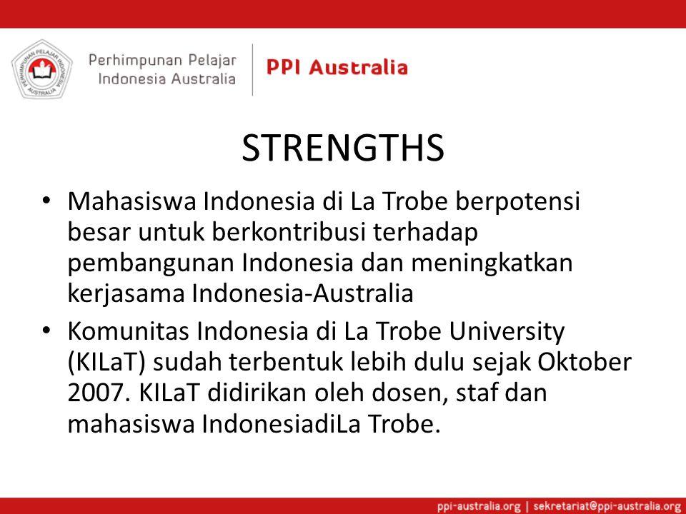 STRENGTHS Mahasiswa Indonesia di La Trobe berpotensi besar untuk berkontribusi terhadap pembangunan Indonesia dan meningkatkan kerjasama Indonesia-Australia Komunitas Indonesia di La Trobe University (KILaT) sudah terbentuk lebih dulu sejak Oktober 2007.