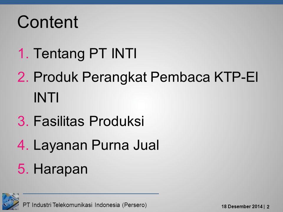 PT Industri Telekomunikasi Indonesia (Persero) 18 Desember 2014 | 2 Content  Tentang PT INTI  Produk Perangkat Pembaca KTP-El INTI  Fasilitas Produksi  Layanan Purna Jual  Harapan